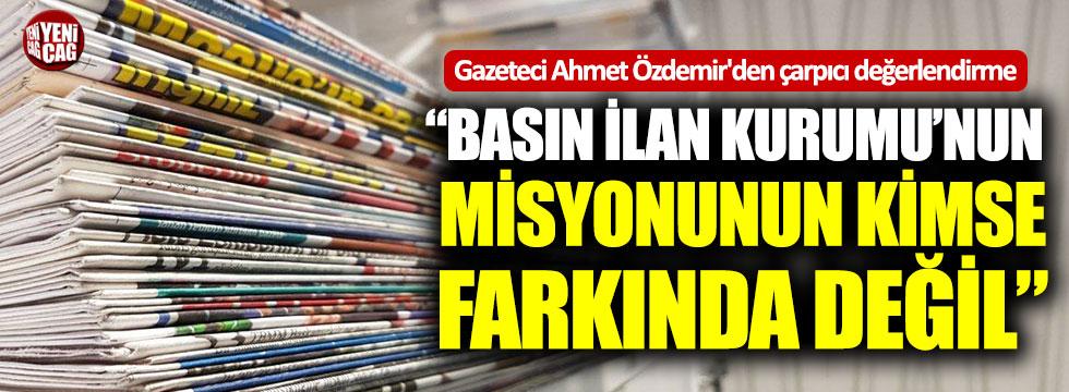 """Ahmet Özdemir: """"Basın İlan Kurumunun misyonunun kimse farkında değil"""""""