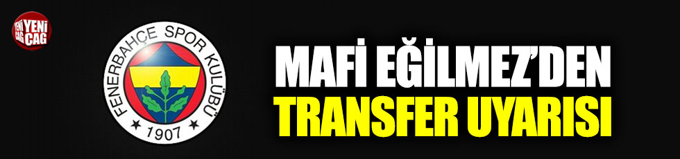 Mahfi Eğilmez'den Fenerbahçe'ye transfer uyarısı