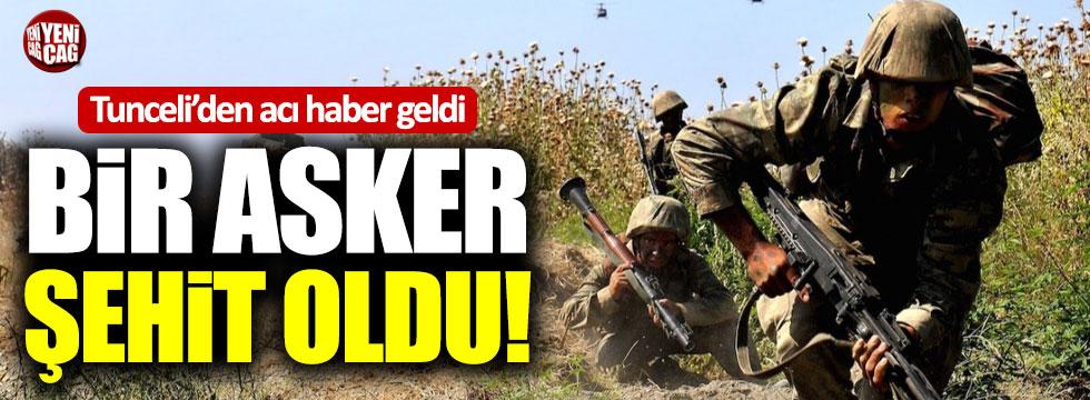 Tunceli'den acı haber: Bir asker şehit oldu