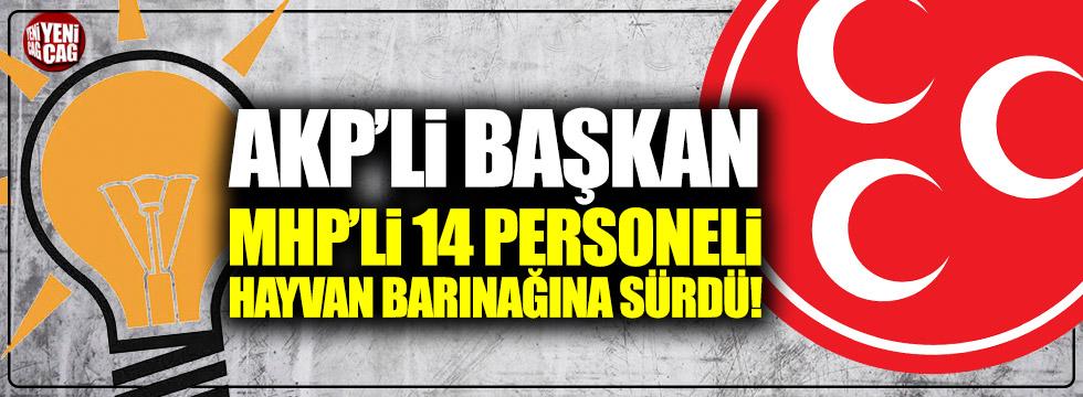 AKP'li Başkan MHP'li 14 personeli hayvan barınağına sürdü!