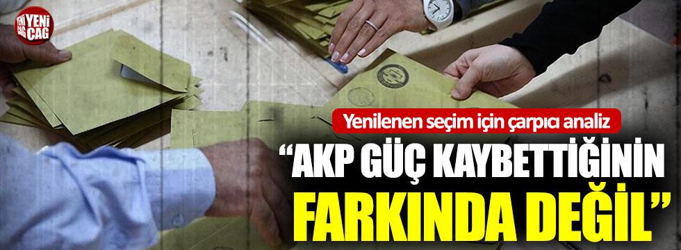"""""""AKP güç kaybettiğinin farkında değil"""""""