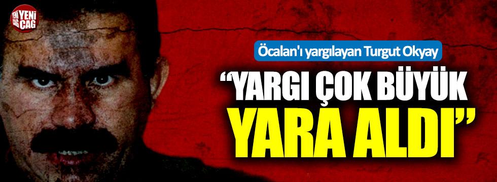 """Öcalan'ı yargılayan Turgut Okyay: """"Yargı çok büyük yara aldı"""""""