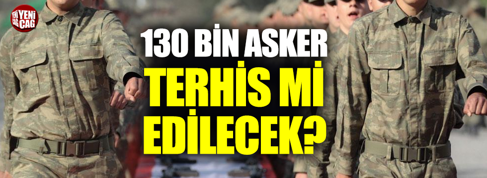 130 bin asker terhis mi edilecek?