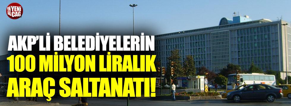 AKP'li ilçe belediyelerinde makam aracı saltanatı