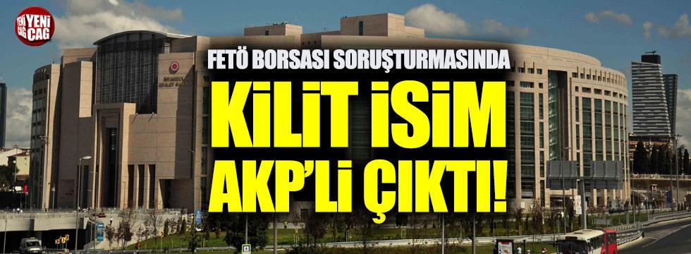 FETÖ Borsası soruşturmasında kilit isim AKP'li çıktı!