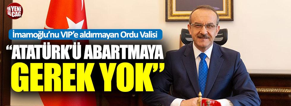 Ordu Valisi Yavuz: 'Atatürk'ü abartmaya gerek yok'