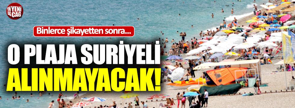 Binlerce şikayetten sonra o plaja Suriyeli alınmayacak!