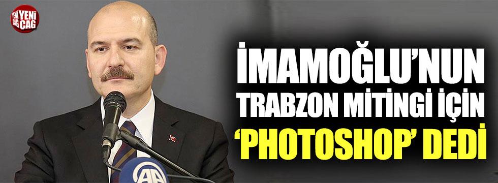 Bakan Soylu İmamoğlu'nun Trabzon mitingine 'Photoshop' dedi