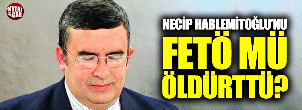 Necip Hablemitoğlu'nu FETÖ mü öldürttü?