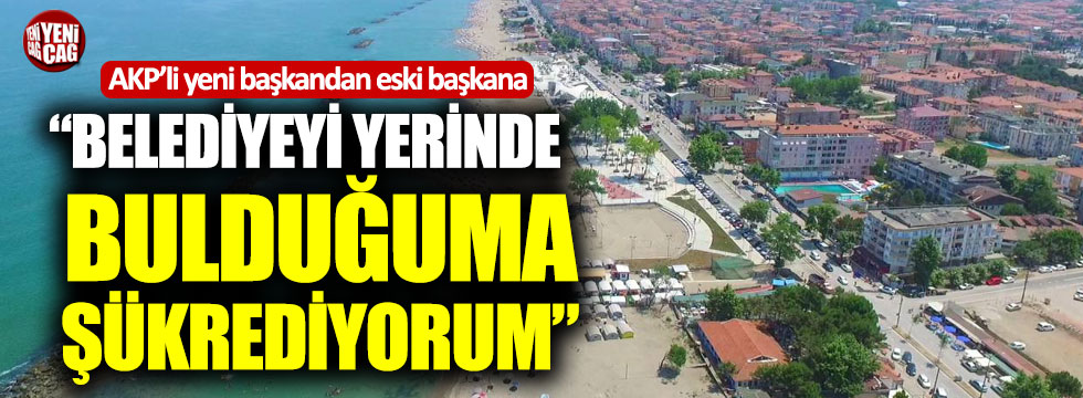 """AKP'li yeni başkan: """"Belediyeyi yerinde bulduğuma şükrediyorum"""""""
