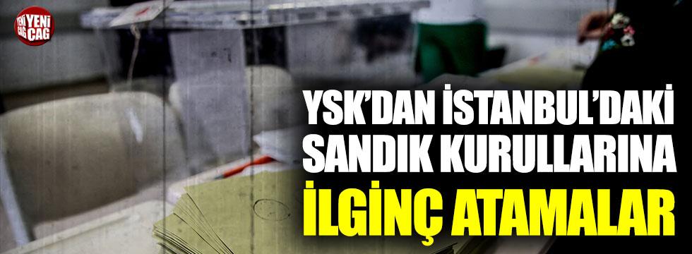 YSK'dan İstanbul'da sandık kurullarına ilginç atamalar