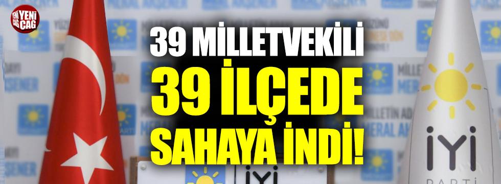 İYİ Parti'de 39 ilçeye 39 milletvekili görevlendirildi