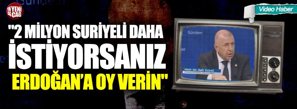 """""""2 milyon Suriyeli daha istiyorsanız Erdoğan'a oy verin"""""""