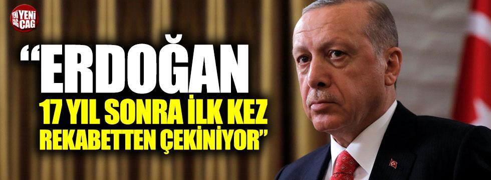 """""""Erdoğan 17 yıl sonra ilk kez rekabetten çekiniyor"""""""