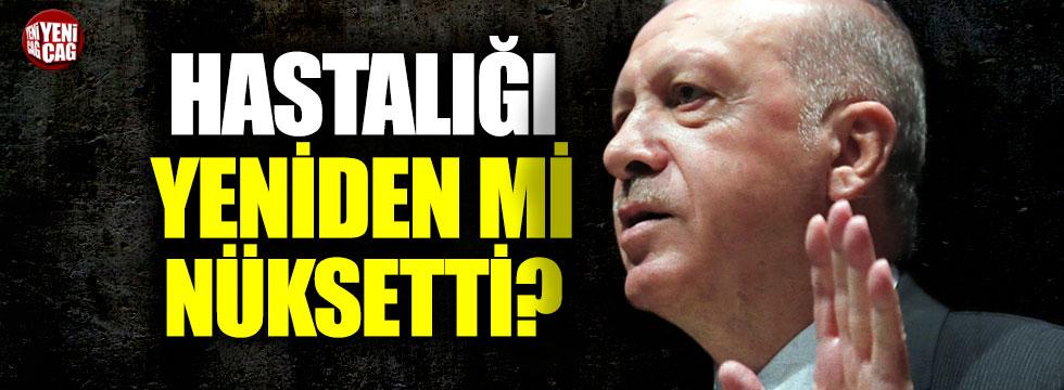 Erdoğan'ın hastalığı mı nüksetti?