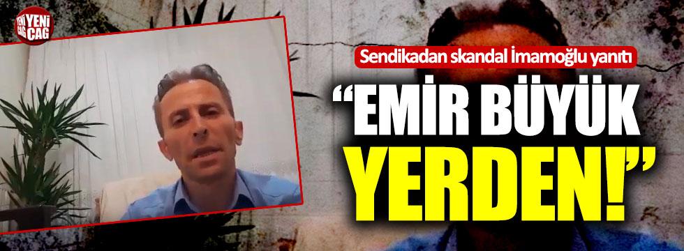 """Sendikadan skandal İmamoğlu yanıtı: """"Emir büyük yerden!"""""""