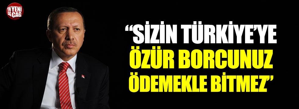 """""""Sizin Türkiye'ye özür borcunuz ödemekle bitmez"""""""