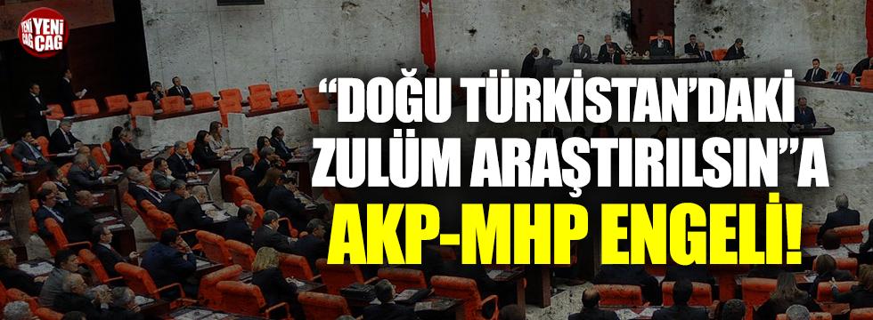 """""""Doğu Türkistan'daki zulüm araştırılsın""""a AKP-MHP engeli"""