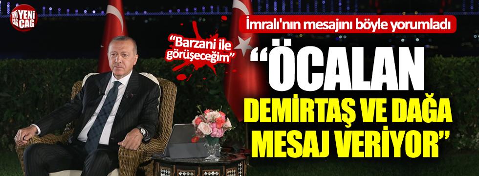 Erdoğan İmralı'nın mesajını böyle yorumladı