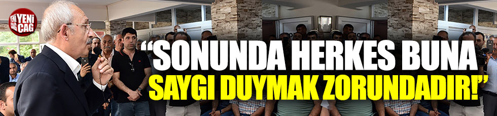 """Kılıçdaroğlu: """"Herkes buna saygı duymak zorundadır"""""""