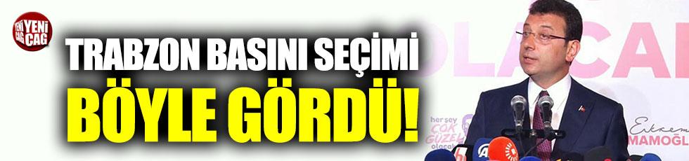 Trabzon basını İmamoğlu'nun zaferini böyle gördü
