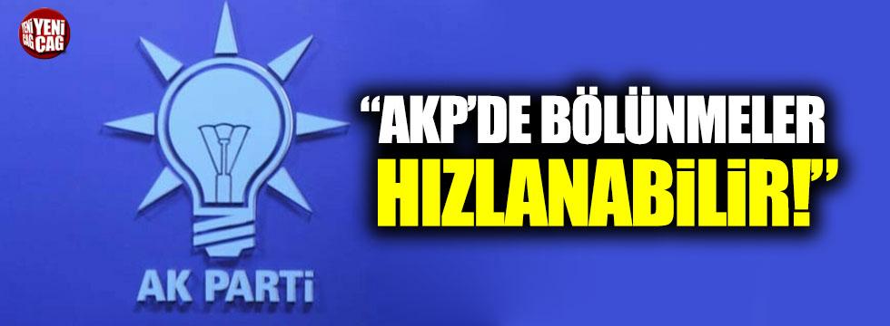 """""""AKP'de bölünme hızlanabilir"""""""
