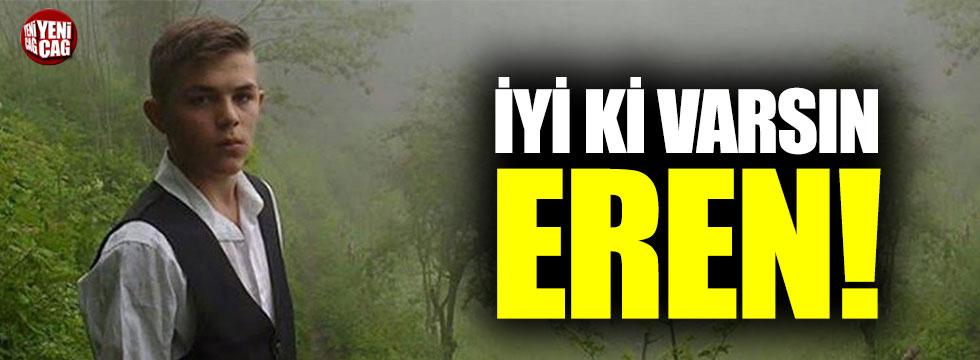 İyi ki varsın Eren!