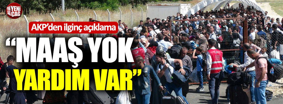"""AKP'den Suriyeli çıkışı: """"Maaş yok, yardım var"""""""