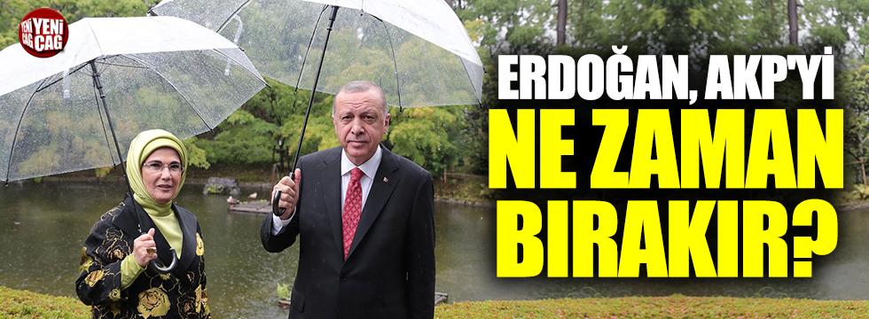 Erdoğan AKP'yi ne zaman bırakır?