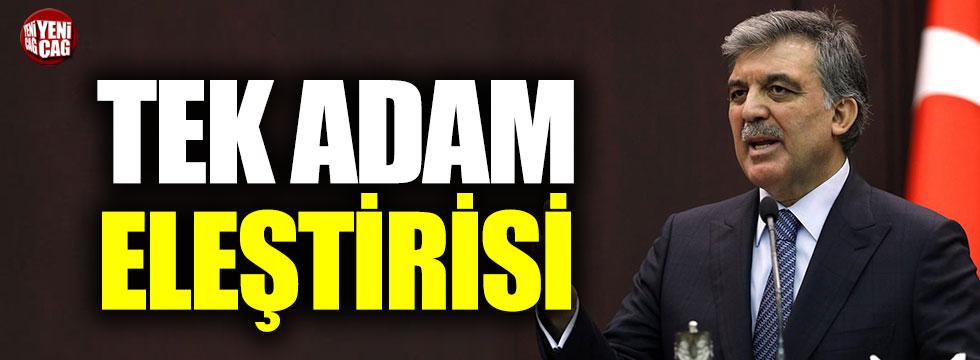 Abdullah Gül'den tek adam eleştirisi