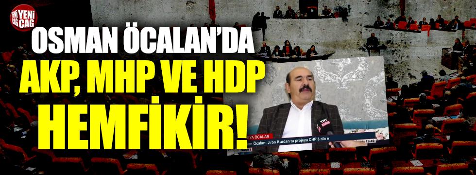 Osman Öcalan'da AKP, MHP ve HDP hemfikir