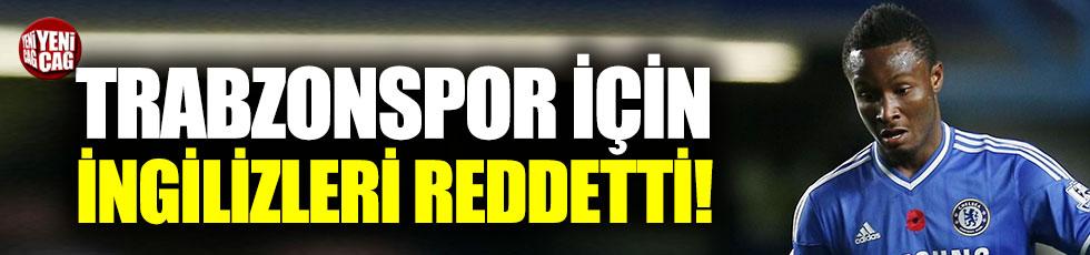 Obi Mikel Trabzonspor için İngilizleri reddetti