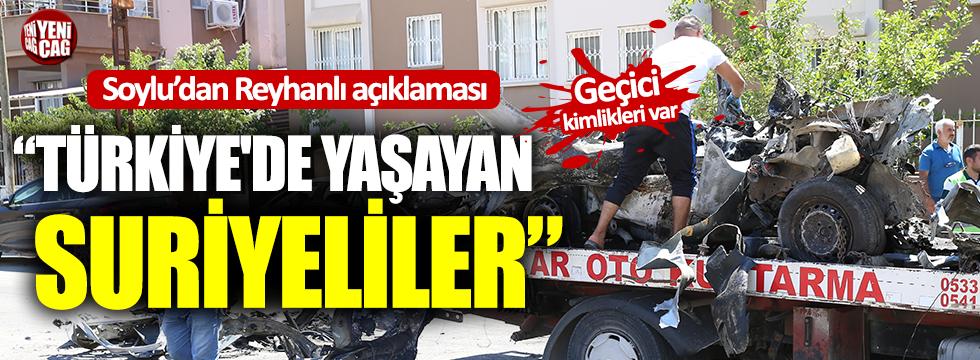 """Soylu'dan Reyhanlı açıklaması: """"Türkiye'de yaşayan Suriyeliler"""""""