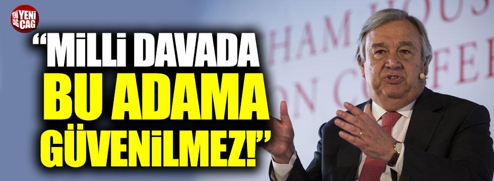 """""""Milli Dava Guterres'e emanet edilemez!"""""""
