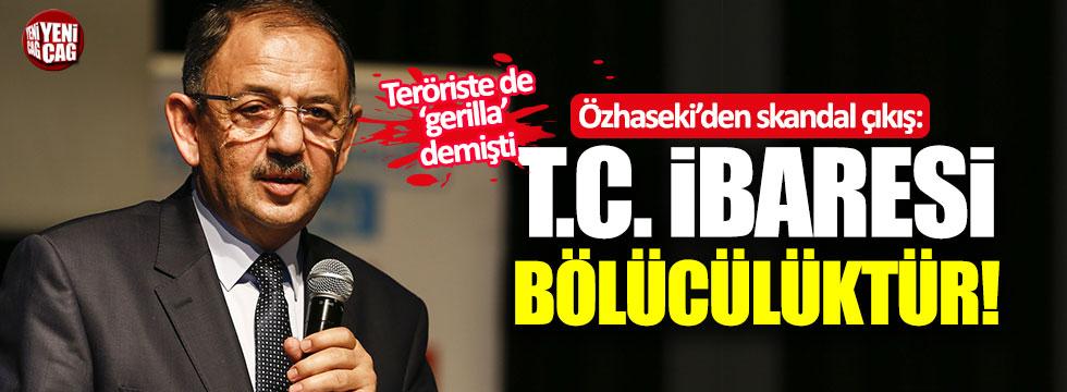 Mehmet Özhaseki TC için 'bölücülük' dedi!