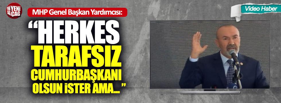 """MHP'li Yıldırım: """"İster ki herkes tarafsız Cumhurbaşkanı olsun..."""""""