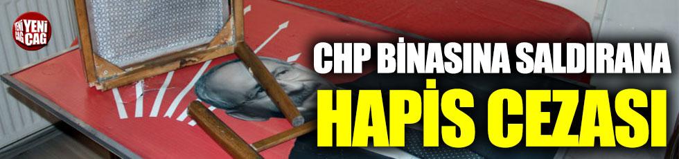 CHP binasına saldırana hapis cezası!