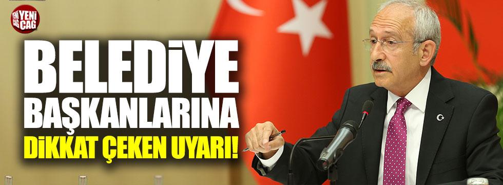 Kılıçdaroğlu'ndan başkanlara dikkat çeken uyarı!