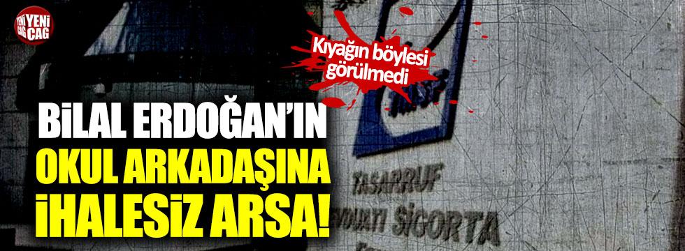 Bilal Erdoğan'ın okul arkadaşına ihalesiz arsa!