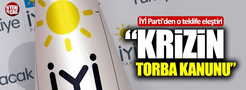 """İYİ Parti'den o teklife eleştiri: """"Krizin torba kanunu"""""""