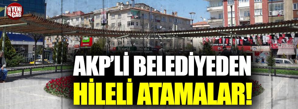 AKP'li belediyeden hileli atamalar