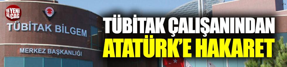 TÜBİTAK çalışanından Atatürk'e hakaret!