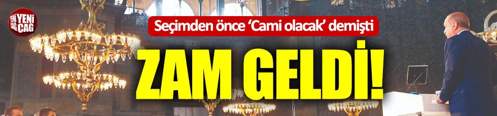 Erdoğan cami olacak demişti: Zam geldi