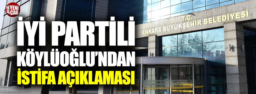 İYİ Partili Köylüoğlu'ndan istifa açıklaması