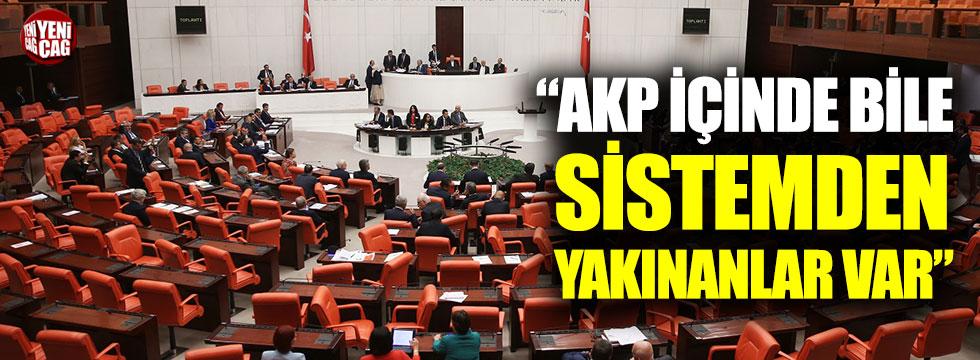 """""""AKP içerisinde bile sistemden yakınanlar var"""""""