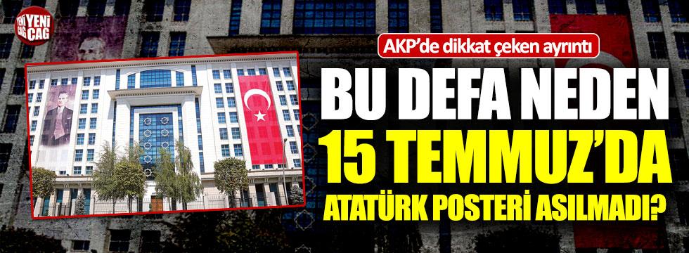 AKP, bu defa neden 15 Temmuz'da Atatürk posteri asmadı?