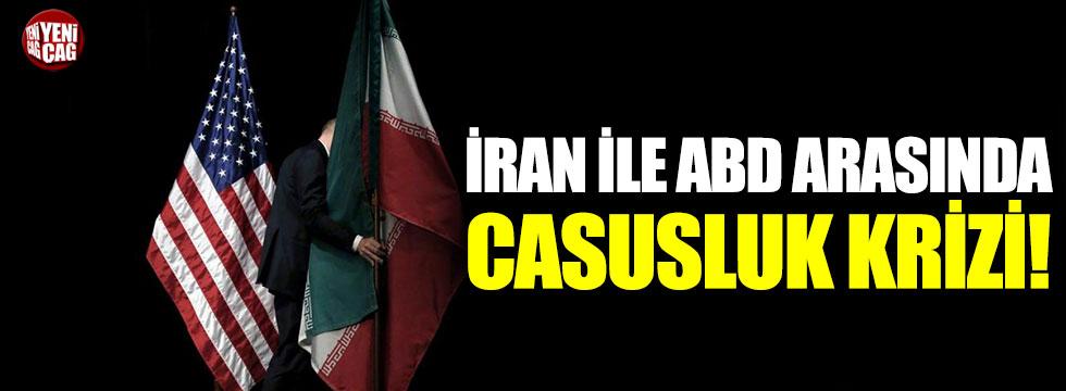 İran ile ABD arasında casusluk krizi!