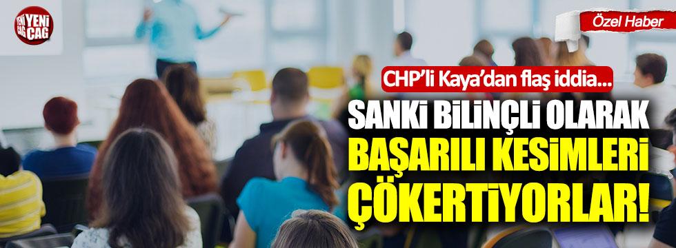 """CHP'li Kaya: """"Sanki bilinçli olarak başarılı kesimleri çökertiyorlar!"""""""