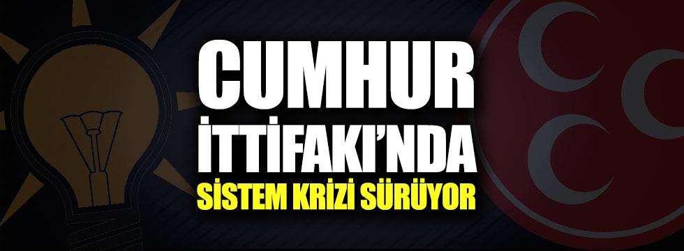 Cumhur İttifakı'nda sistem krizi sürüyor