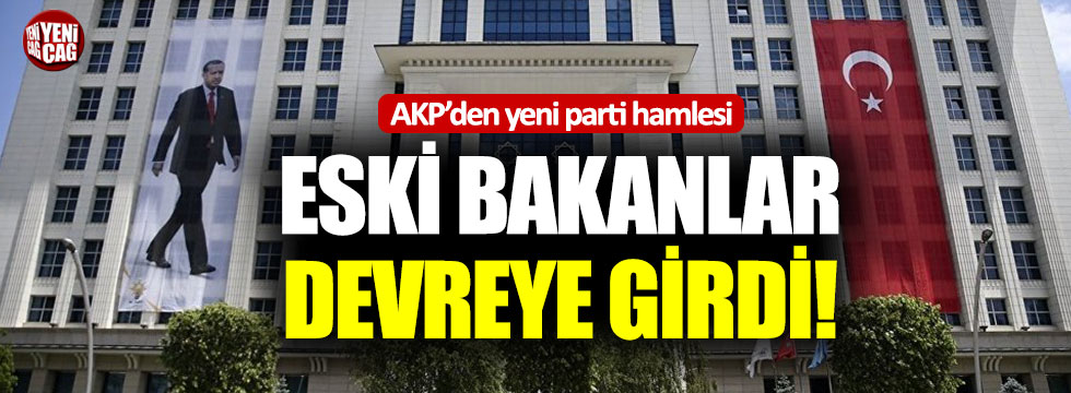 AKP'den yeni parti hamlesi: Eski bakanlar devreye girdi